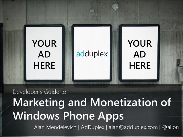 Marketing and Monetization of Windows Phone Apps YOUR AD HERE YOUR AD HERE Alan Mendelevich | AdDuplex | alan@adduplex.com...