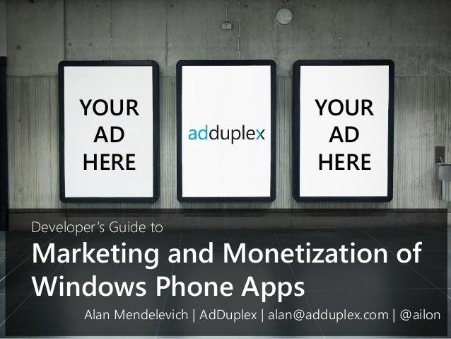 Marketing and Monetization ofWindows Phone AppsYOURADHEREYOURADHEREAlan Mendelevich | AdDuplex | alan@adduplex.com | @ailo...