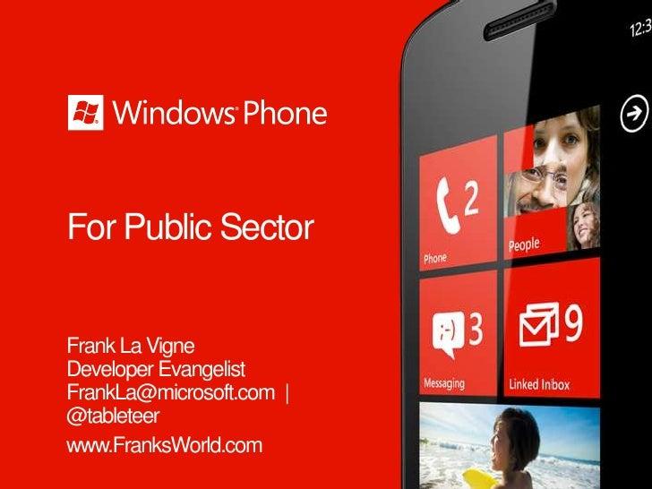 For Public SectorFrank La VigneDeveloper EvangelistFrankLa@microsoft.com  @tableteerwww.FranksWorld.com