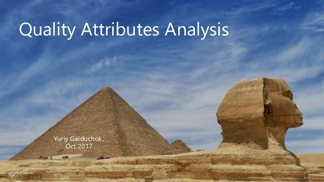 Quality Attributes Analysis Yuriy Gaiduchok, Oct 2017 REPLACE IMAGE Quality Attributes Analysis Yuriy Gaiduchok, Oct 2017