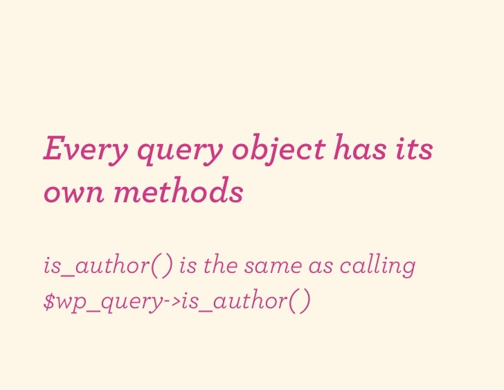 Every query object has itsown methodsis_author( ) is the same as calling$wp_query->is_author( )