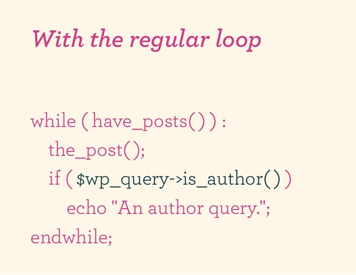 """With the regular loopwhile ( have_posts( ) ) :  the_post( );  if ( $wp_query->is_author( ) )     echo """"An author query."""";e..."""