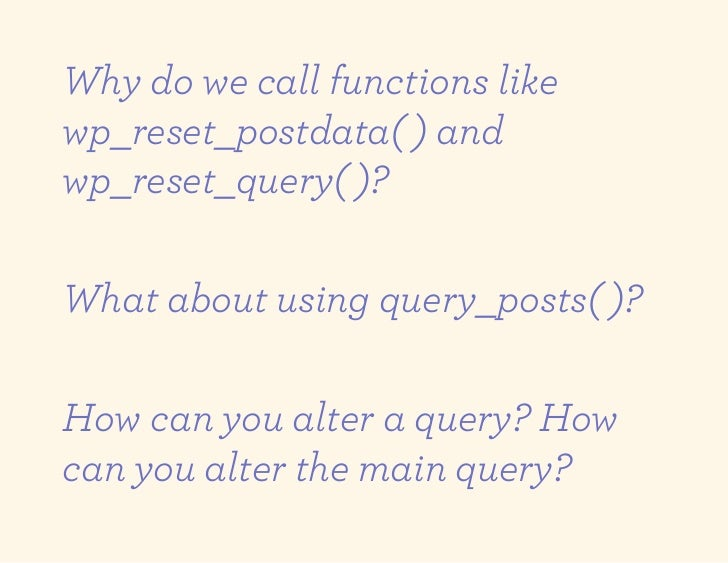 Why do we call functions likewp_reset_postdata( ) andwp_reset_query( )?What about using query_posts( )?How can you alter a...
