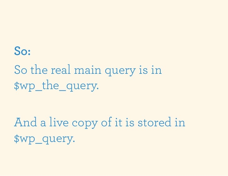 So:So the real main query is in$wp_the_query.And a live copy of it is stored in$wp_query.