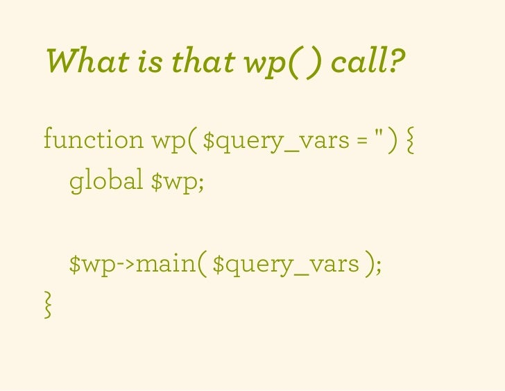 What is that wp( ) call?function wp( $query_vars =  ) {  global $wp;    $wp->main( $query_vars );}