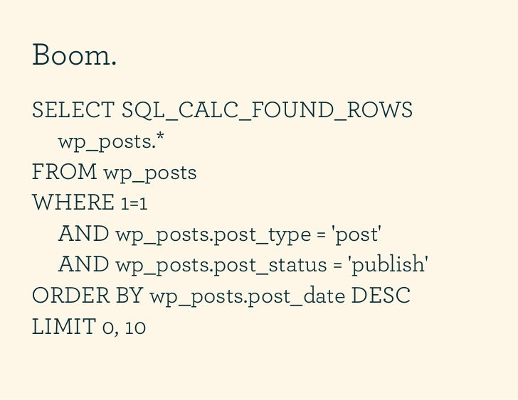 Boom.SELECT SQL_CALC_FOUND_ROWS  wp_posts.*FROM wp_postsWHERE 1=1  AND wp_posts.post_type = post  AND wp_posts.post_status...