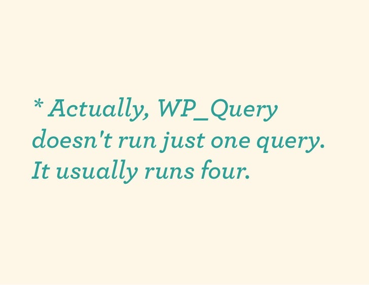 * Actually, WP_Querydoesnt run just one query.It usually runs four.