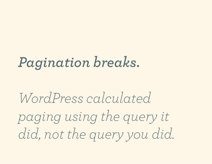 Pagination breaks.WordPress calculatedpaging using the query itdid, not the query you did.