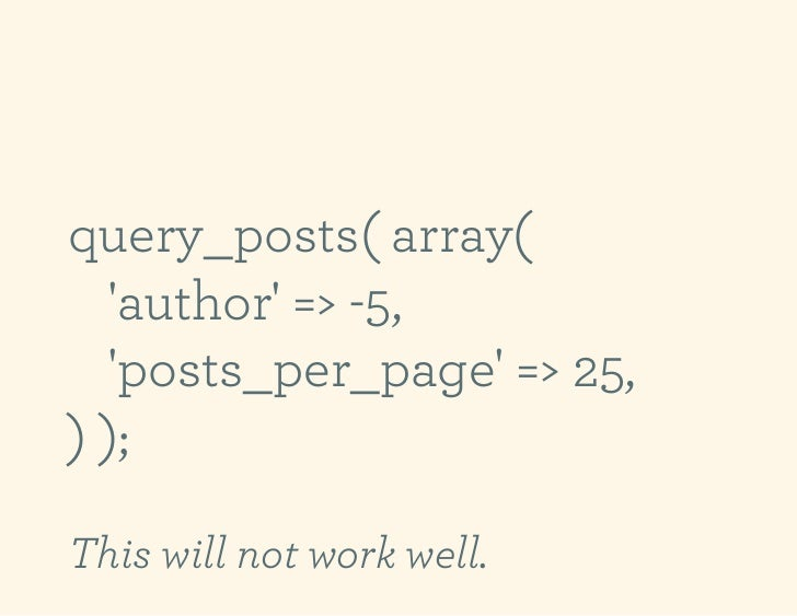 query_posts( array(  author => -5,  posts_per_page => 25,) );This will not work well.