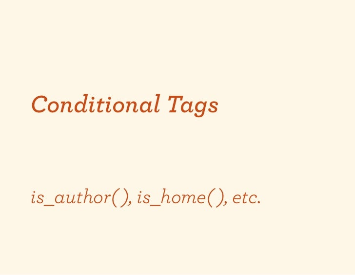 Conditional Tagsis_author( ), is_home( ), etc.