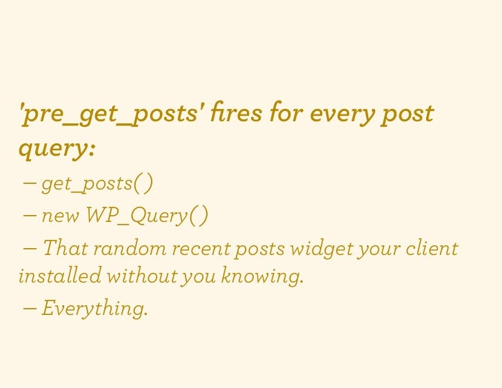 pre_get_posts fires for every postquery: — get_posts( ) — new WP_Query( ) — That random recent posts widget your clientinst...