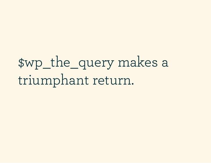 $wp_the_query makes atriumphant return.