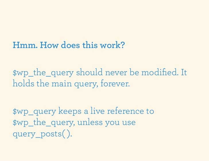 Hmm. How does this work?$wp_the_query should never be modified. Itholds the main query, forever.$wp_query keeps a live refe...