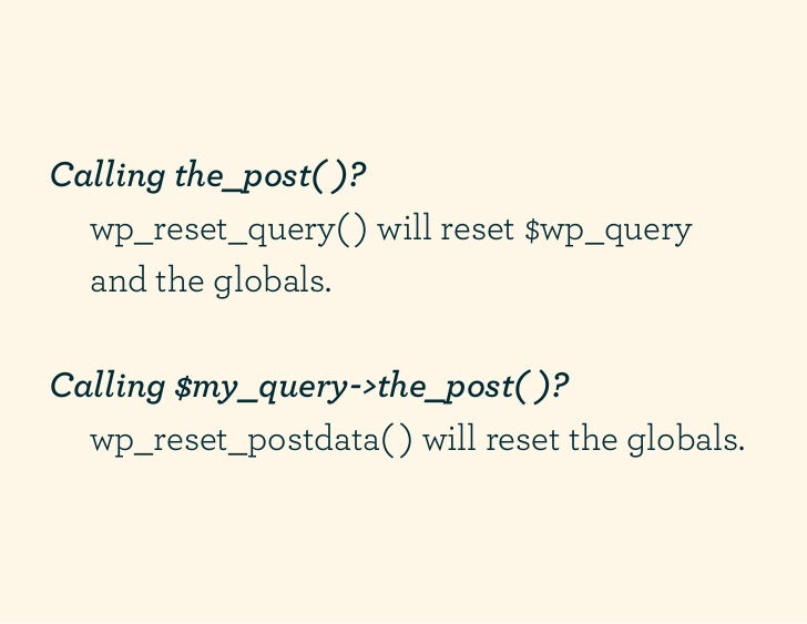Calling the_post( )?  wp_reset_query( ) will reset $wp_query  and the globals.Calling $my_query->the_post( )?  wp_reset_po...