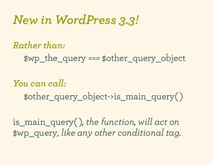 New in WordPress 3.3!Rather than:     $wp_the_query === $other_query_object You can call:     $other_query_object->is_ma...