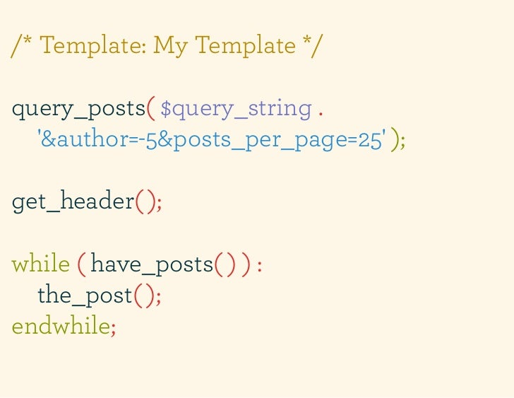 /* Template: My Template */query_posts( $query_string .  &author=-5&posts_per_page=25 );get_header( );while ( have_posts( ...