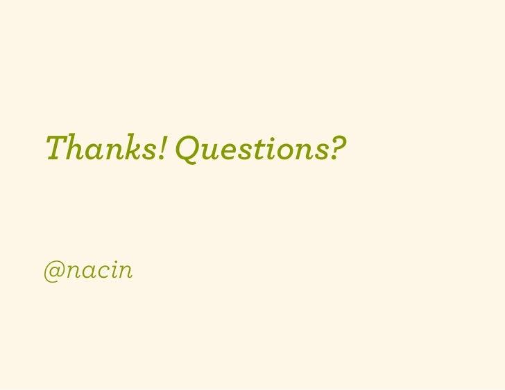 Thanks! Questions?@nacin