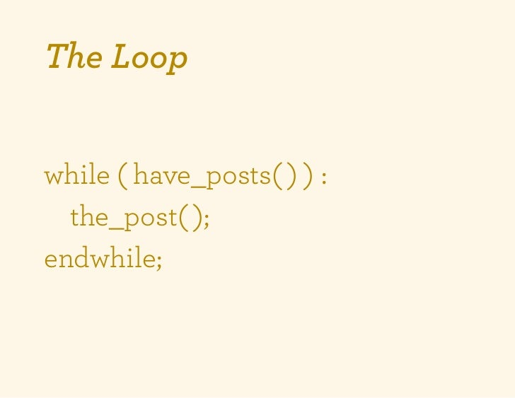 The Loopwhile ( have_posts( ) ) :  the_post( );endwhile;