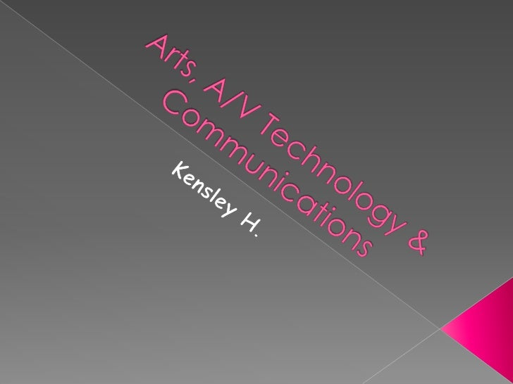 Arts, A/V Technology & Communications<br />Kensley H.<br />