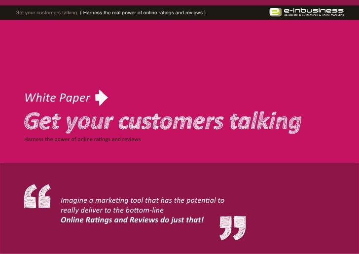 Get your customers talking { Harness the real power of online ratings and reviews }        White Paper     Harness the pow...