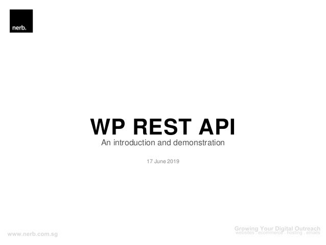 WP REST APIAn introduction and demonstration 17 June 2019