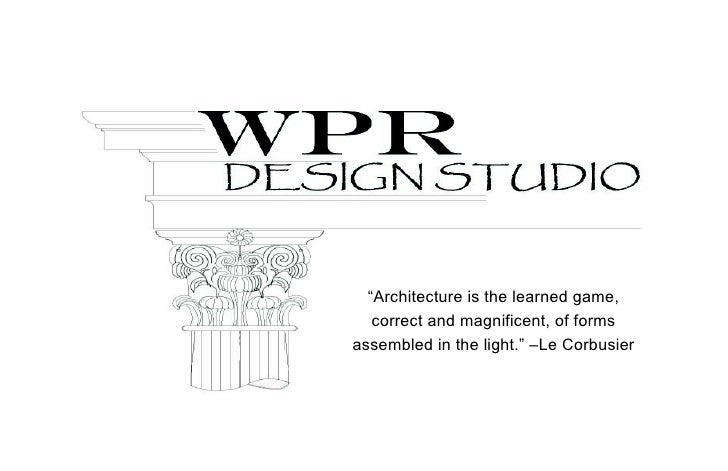 """"""" Architecture is the learned game, correct and magnificent, of forms  assembled in the light."""" –Le Corbusier"""