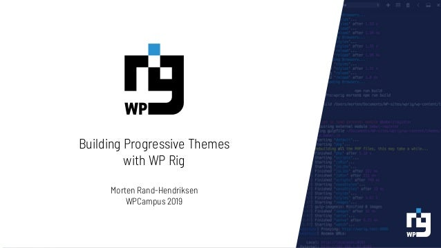 Building Progressive Themes with WP Rig Morten Rand-Hendriksen WPCampus 2019