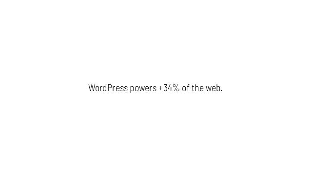 WordPress powers +34% of the web.