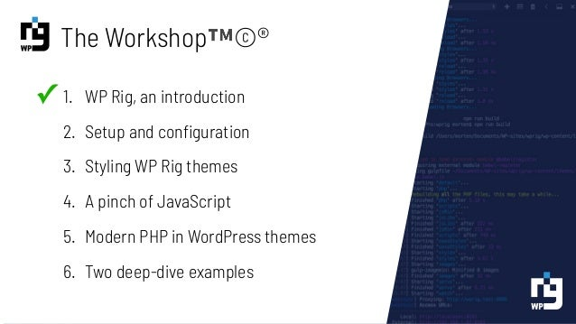 What WP Rig does: CSS • Watches CSS files. • Processes CSS through PostCSS (Autoprefixer, postcss_preset_env, etc). • Lint...