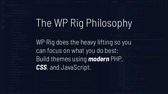 PHP in WP Rig • Templates work as they always have. • Core template functions work as they always have. • index.php is the...