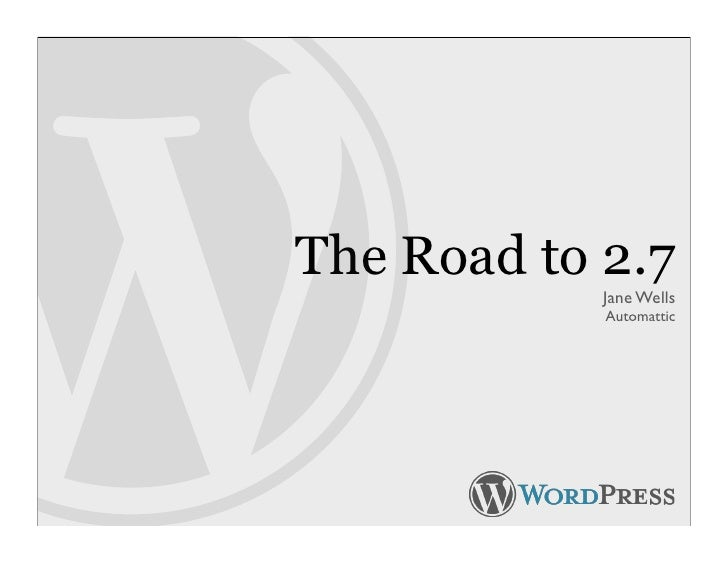 The Road to 2.7             Jane Wells             Automattic