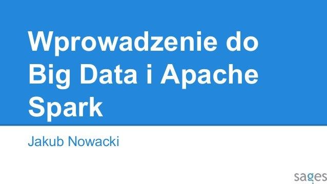 Wprowadzenie do Big Data i Apache Spark Jakub Nowacki