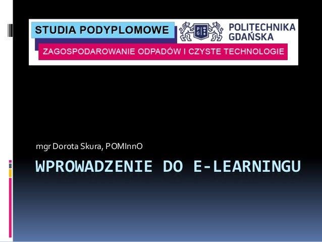 mgr Dorota Skura, POMInnOWPROWADZENIE DO E-LEARNINGU