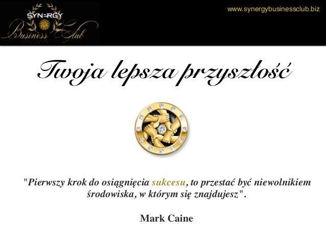 """www.synergybusinessclub.biz Twoja lepsza przyszłość """"Pierwszy krok do osiągnięcia sukcesu, to przestać być niewolnikiem śr..."""