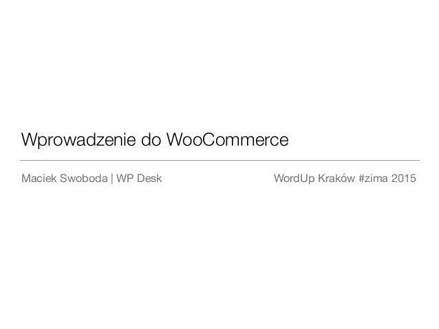 Wprowadzenie do WooCommerce Maciek Swoboda   WP Desk WordUp Kraków #zima 2015
