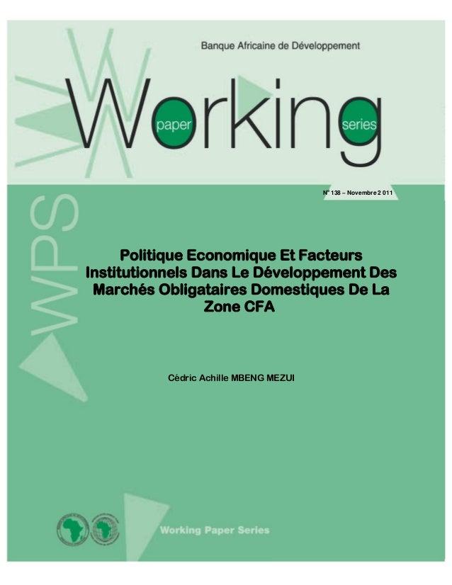 No 138 – Novembre 2 011  Politique Economique Et Facteurs Institutionnels Dans Le Développement Des Marchés Obligataires D...