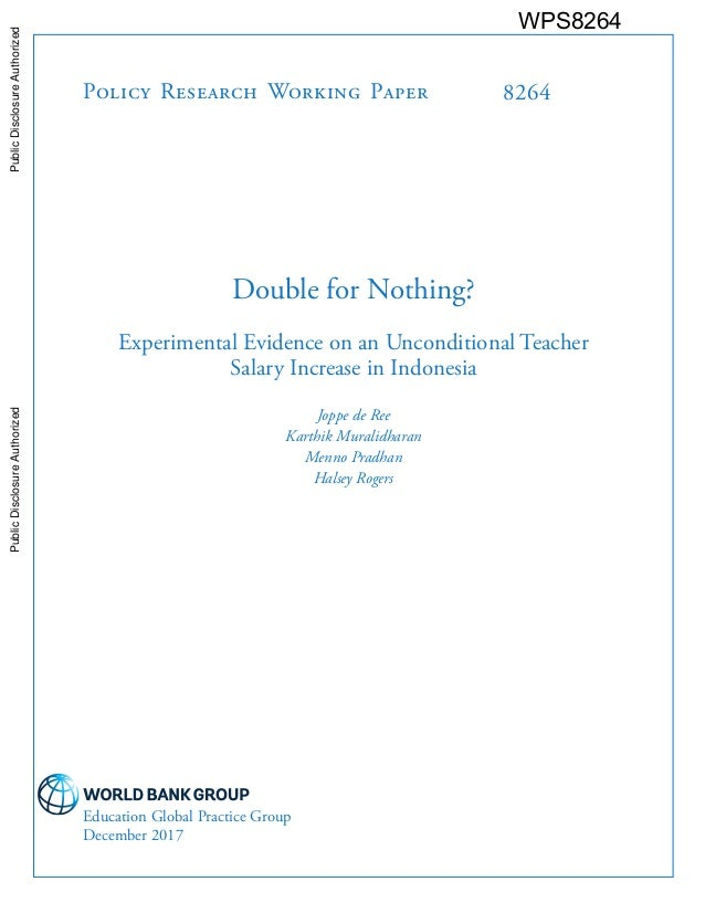 Policy Research Working Paper 8264 Double for Nothing? Experimental Evidence on an Unconditional Teacher Salary Increase i...