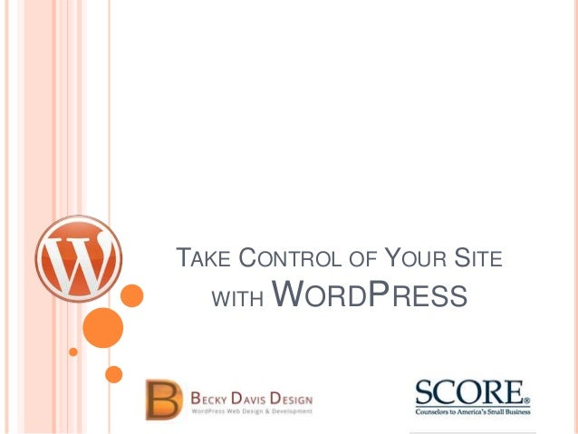 TAKE CONTROL OF YOUR SITE WITH WORDPRESS