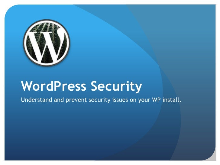 WordPress Security<br />Understand and prevent security issues on your WP install.<br />