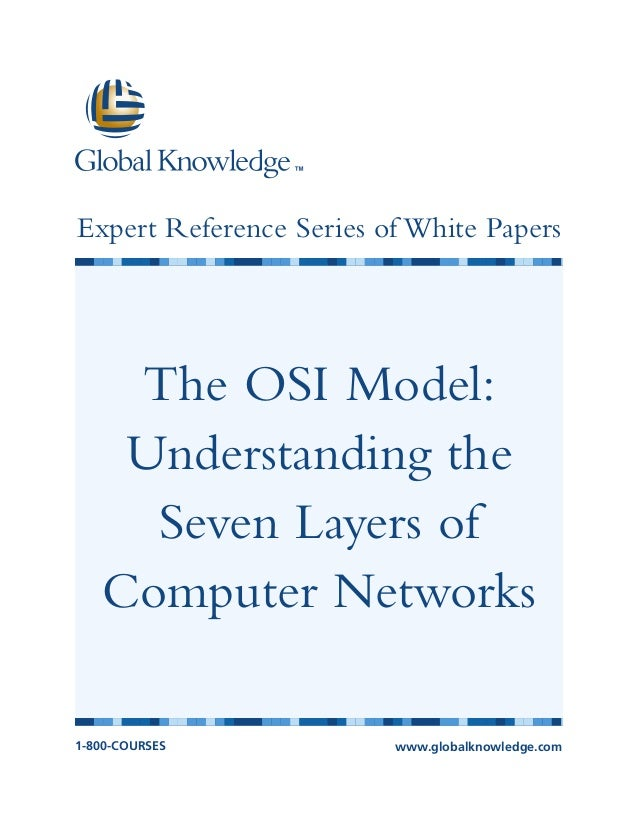 Expert Reference Series of White Papers    The OSI Model:    Understanding the     Seven Layers of   Computer Networks1-80...