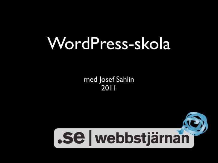 WordPress-skola    med Josef Sahlin         2011