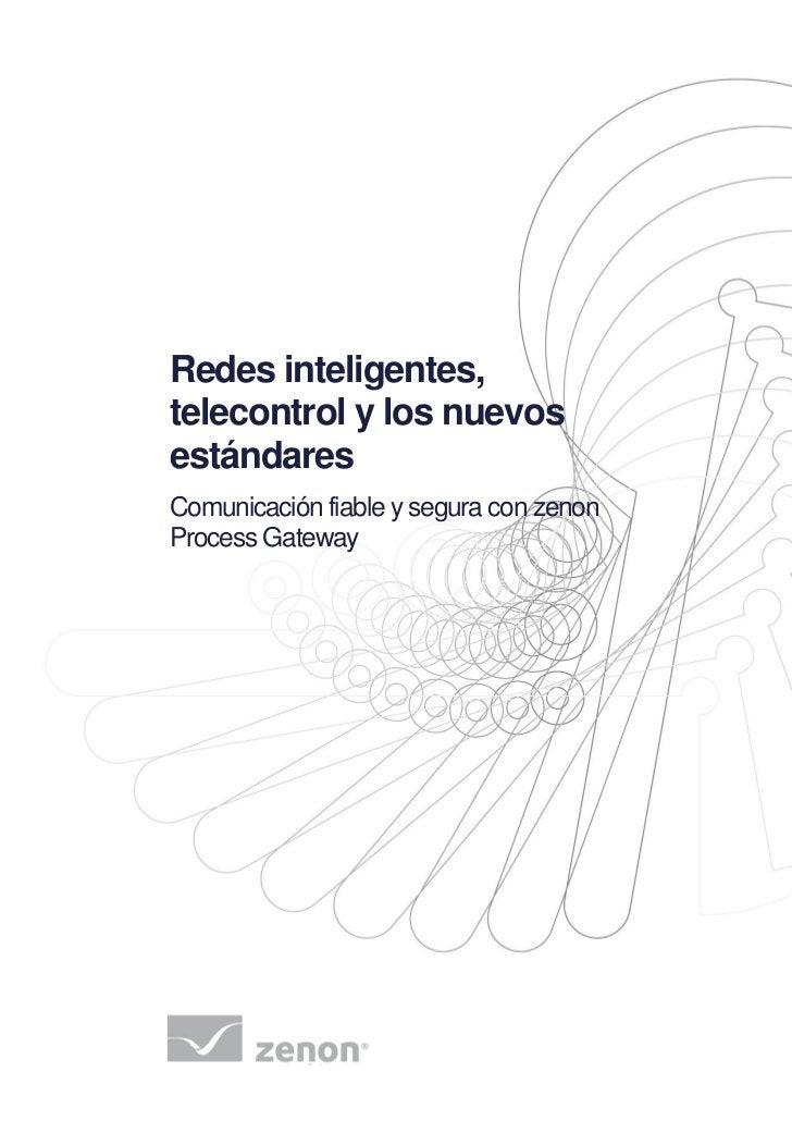 Redes inteligentes,telecontrol y los nuevosestándaresComunicación fiable y segura con zenonProcess Gateway