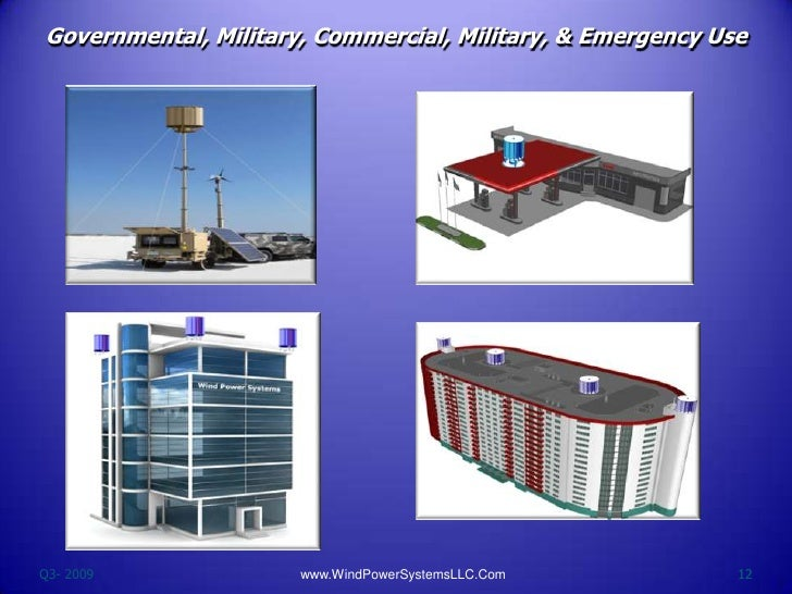 Governmental, Military, Commercial, Military, & Emergency UseQ3- 2009              www.WindPowerSystemsLLC.Com           12