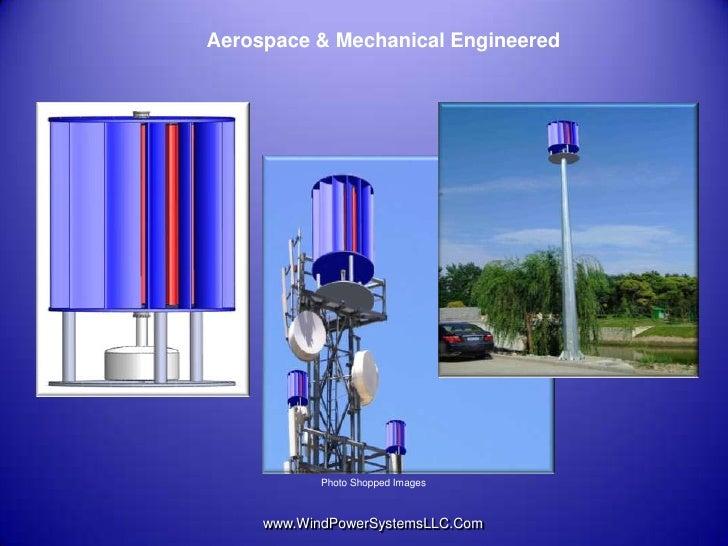 Aerospace & Mechanical Engineered            Photo Shopped Images     www.WindPowerSystemsLLC.Com