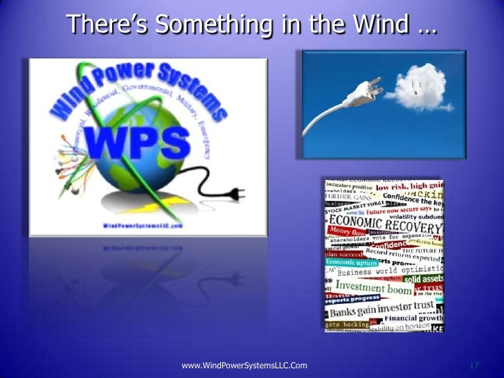 There's Something in the Wind …         www.WindPowerSystemsLLC.Com   17