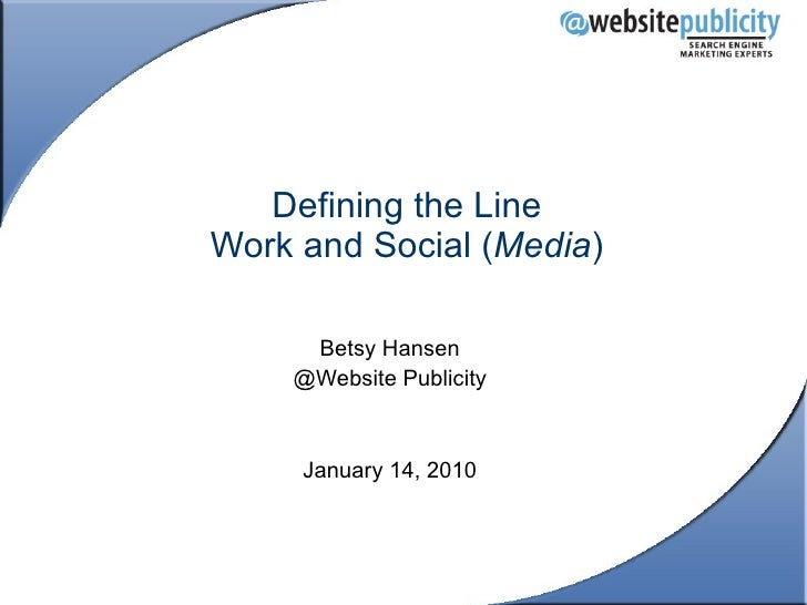Defining the Line Work and Social ( Media ) Betsy Hansen @Website Publicity January 14, 2010