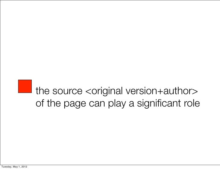 the source <original version+author>                       of the page can play a significant roleTuesday, May 1, 2012