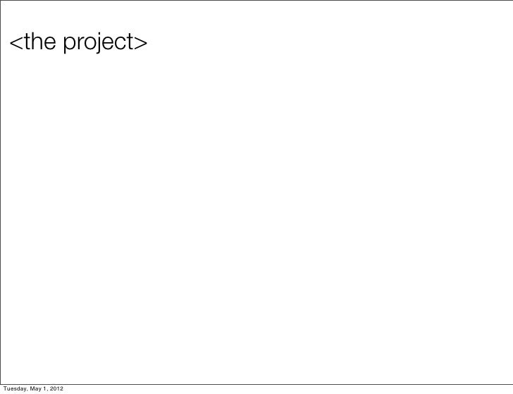 <the project>Tuesday, May 1, 2012