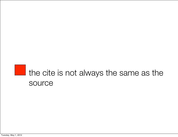 the cite is not always the same as the                       sourceTuesday, May 1, 2012