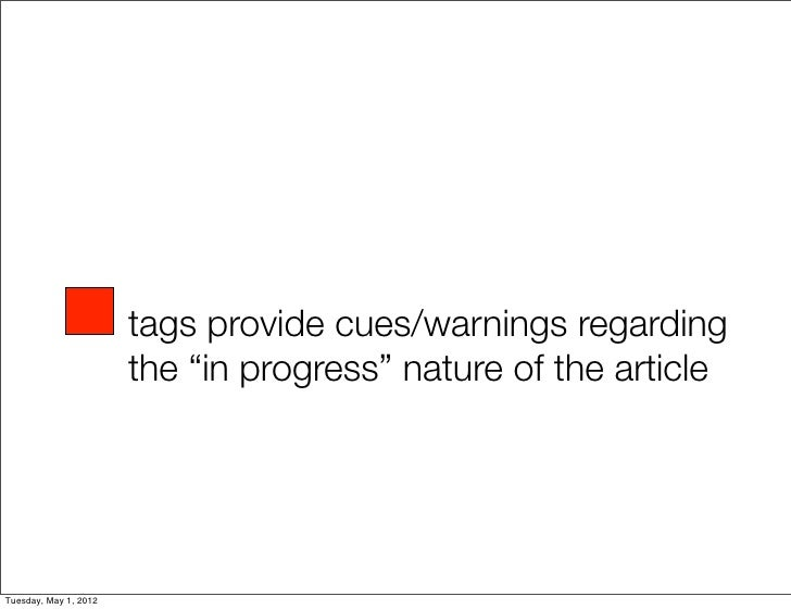 """tags provide cues/warnings regarding                       the """"in progress"""" nature of the articleTuesday, May 1, 2012"""